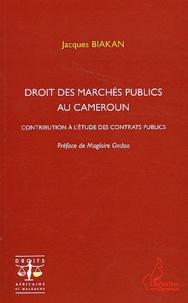 Jacques Biakan - Droit des marchés publics au Cameroun - Contribution à l'étude des contrats publics.