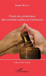 Jacques Biakan - Précis de contentieux des contrats publics au Cameroun.
