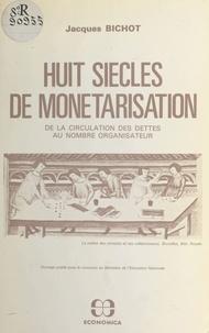 Jacques Bichot - Huit siècles de monétarisation - De la circulation des dettes au nombre organisateur.