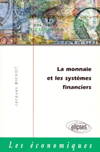 Jacques Bichot - La monnaie et les systèmes financiers.