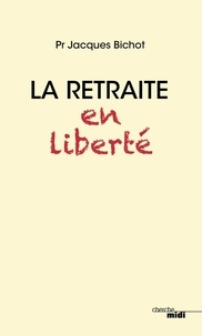 Jacques Bichot - La retraite en liberté.