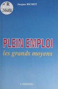 Jacques Bichot - Plein emploi - Les grands moyens.