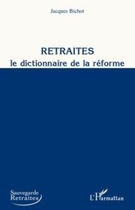 Jacques Bichot - Retraités, Le dictionnaire de la réforme.