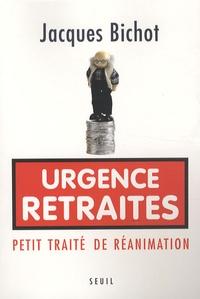 Jacques Bichot - Urgence Retraites - Petit traité de réanimation.