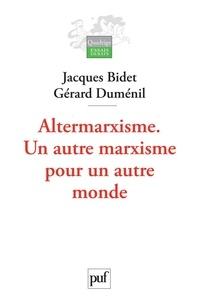 Jacques Bidet et Gérard Duménil - Altermarxisme - Un autre marxisme pour un autre monde.