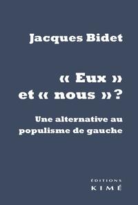 """Jacques Bidet - """"Eux"""" et """"nous"""" ? - Une alternative au populisme de gauche."""