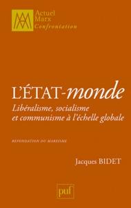 Jacques Bidet - L'Etat-monde - Libéralisme, socialisme et communisme à l'échelle globale.