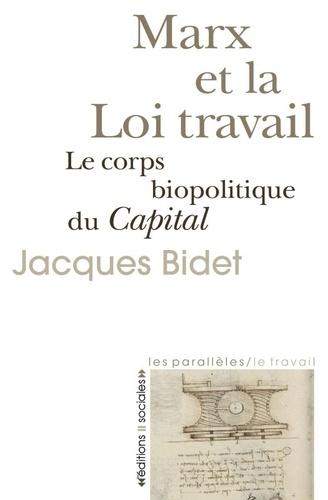 Jacques Bidet - Marx et la Loi travail - Le corps biopolitique du Capital.