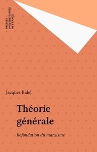 Jacques Bidet - THEORIE GENERALE. - Théorie du droit, de l'économie et de la politique.