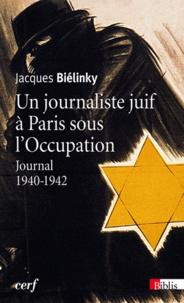 Jacques Biélinky - Un journaliste juif à Paris sous l'Occupation - Journal 1940-1942.
