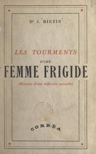 Jacques Biezin - Les tourments d'une femme frigide - Histoire d'une difficulté sexuelle.
