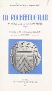 Jacques Biget et Reymond Ricottier - La Rochefoucauld, porte de l'Angoumois - Histoire de cette cité de son origine à la Révolution.