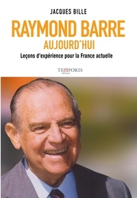 Jacques Bille - Raymond Barre aujourd'hui - Leçons d'expérience pour la France actuelle.