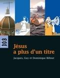 Jacques Billout et Guy Billout - Jésus a plus d'un titre - Trois frères à la recherche du Fils de l'homme.