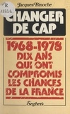 Jacques Binoche - Changer de cap - 1968-1978 : dix années qui ont compromis les chances de la France.