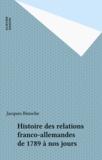 Jacques Binoche - Histoire des relations franco-allemandes de 1789 à nos jours.