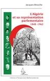 Jacques Binoche - L'Algérie et sa représentation parlementaire - 1848-1962.