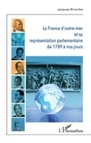 Jacques Binoche - La France d'outre-mer et sa représentation parlementaire de 1789 à nos jours.