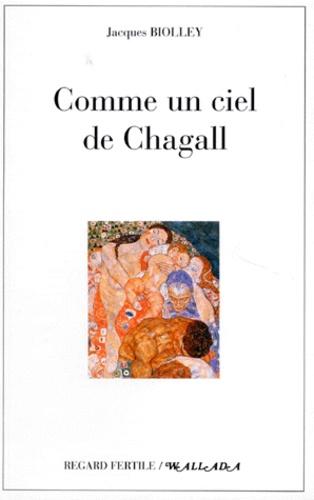 Jacques Biolley - Comme un ciel de Chagall - Récit.