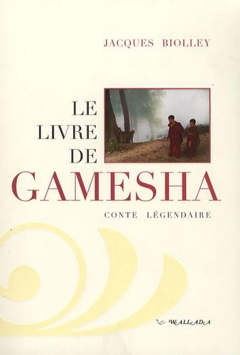 Jacques Biolley - Le livre de Gamesha.