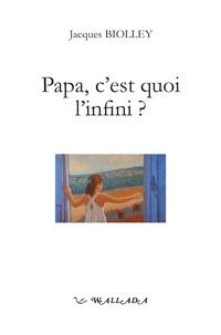 Jacques Biolley - Papa, c'est quoi l'infini ? - Les présents de l'enfance.