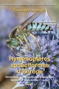 Jacques Bitsch - Hyménoptères sphéciformes d'Europe - Volume 1, Généralités, Heterogynaidae, Ampulicidae, Sphecidae, Crabronidae.