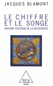 Jacques Blamont - Chiffre et le Songe (Le) - Histoire politique de la découverte.