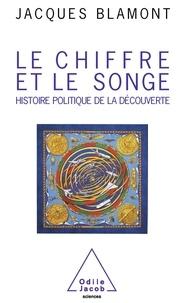 Jacques Blamont - Le Chiffre et le Songe - Histoire politique de la découverte.