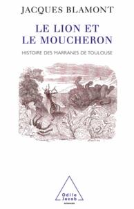 Jacques Blamont - Lion et le moucheron (Le) - Histoire des Marranes de Toulouse.