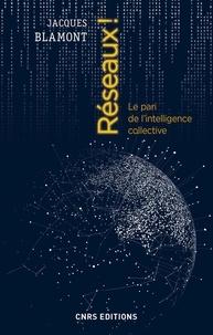 Jacques Blamont - Réseaux ! - Le pari de l'intelligence collective.