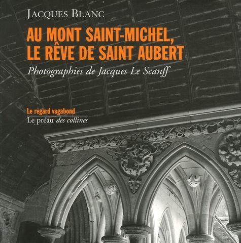Jacques Blanc - Au Mont Saint-Michel - Le rêve de saint Aubert.