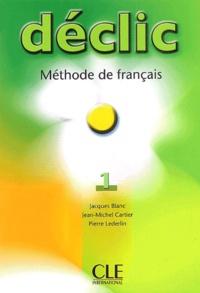 Jacques Blanc et Jean-Michel Cartier - Déclic 1 - Méthode de français.