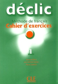 Jacques Blanc et Jean-Michel Cartier - Déclic 1 - Cahier d'exercices. 1 CD audio