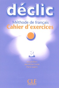 Jacques Blanc et Jean-Michel Cartier - Déclic 3 - Cahier d'exercices. 1 CD audio