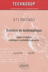 Exercices de mathématiques BTS industriels- Algèbre et analyse, statistiques et probabilités, géométrie - Jacques Blanc |