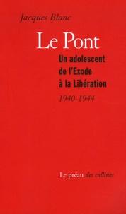 Jacques Blanc - Le pont - Un adolescent de l'Exode à la Libération (1940-1944).
