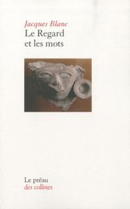 Jacques Blanc - Le Regard et les mots.
