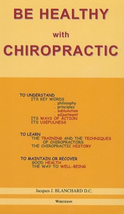 Jacques Blanchard - Be healthy with Chiropractic - Edition en anglais.