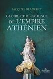 Jacques Blanchet - Gloire et décadence de l'Empire athénien.