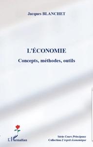 Jacques Blanchet - L'économie - Concepts, méthodes, outils.