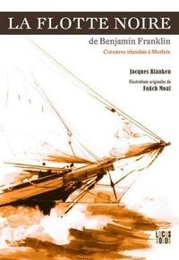 Jacques Blanken - La flotte noire de Benjamin Franklin - Corsaires irlandais à Morlaix.