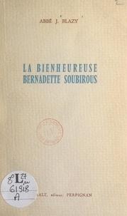 Jacques Blazy - La bienheureuse Bernadette Soubirous.