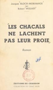 Jacques Bloch-Morhange et Robert Wolney - Les chacals ne lâchent pas leur proie.