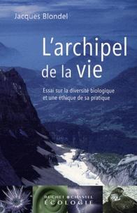 Jacques Blondel - L'archipel de la vie - Essai sur la diversité biologique et une éthique de sa pratique.