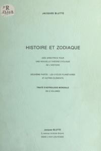 Jacques Blutte - Histoire et zodiaque, idée directrice pour une nouvelle théorie cyclique de l'histoire - Deuxième partie : les cycles planétaires et autres éléments. Traité d'astrologie mondiale en 2 volumes.