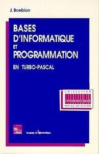 Bases d'informatique et programmation en Turbo-Pascal - Jacques Boebion |