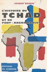Jacques Boisson - L'histoire du Tchad et de Fort-Archambault - Documents, renseignements, commentaires pris, vécus et conçus de 1940 à 1966 par Jacques Boisson, libraire à Fort-Archambault.