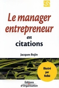 Jacques Bojin et  Helbé - 1001 citations pour le manager entrepreneur.