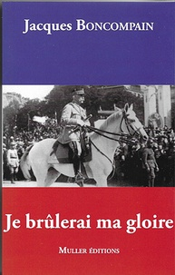 Jacques Boncompain - Je brulerai ma gloire.