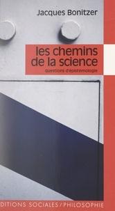Jacques Bonitzer - Les chemins de la science - Questions d'épistémologie.
